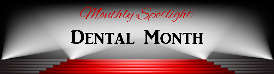 Monthly Spotlight Dental Month